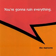 The Maroons - You're Gonna Ruin Everything